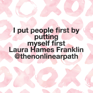 I put people first by putting myself first -Laura Hames Franklin
