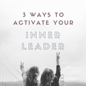 3 ways to activate your inner leader